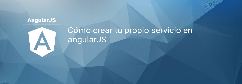 Cómo crear tu propio servicio en angularJS