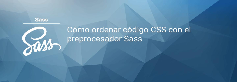 Cómo ordenar código CSS con el preprocesador Sass