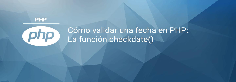 Cómo validar una fecha en PHP: La función checkdate()